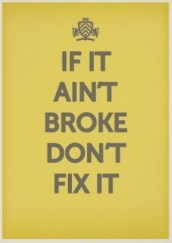 if_it_aint_broke_dont_fix_it