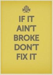 if_it_aint_broke_dont_fix_it